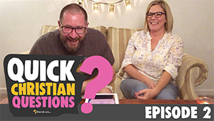 Quick Christian Questions – Ep 2